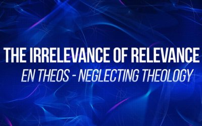 En Theos – Neglecting Theology