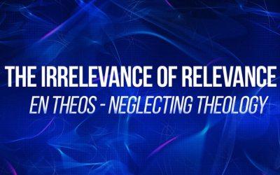 En Theos – Neglecting Theology