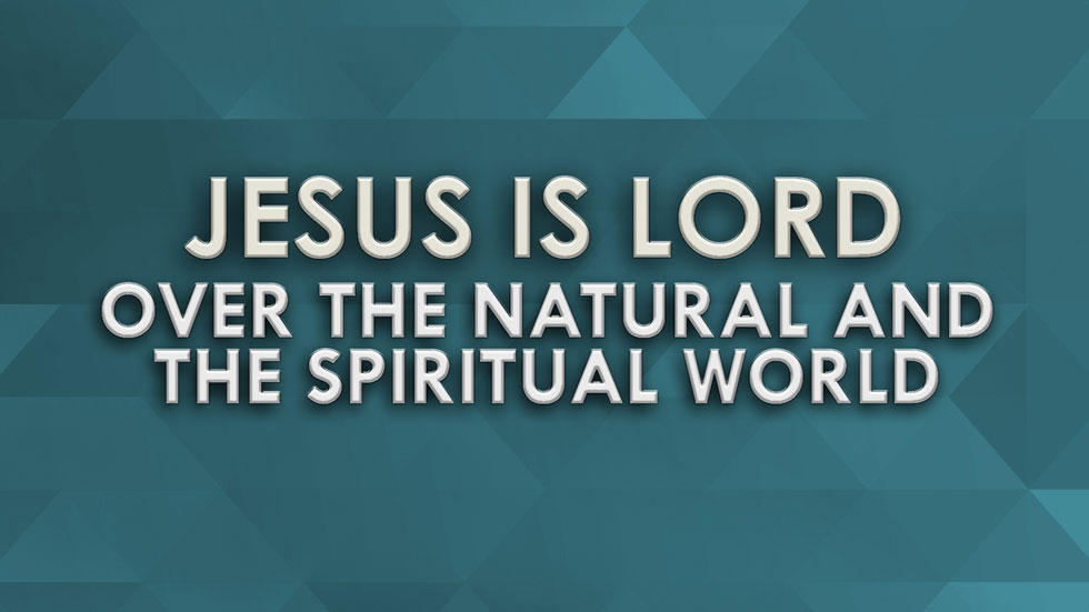JESUS IS LORD over the natural and spiritual world