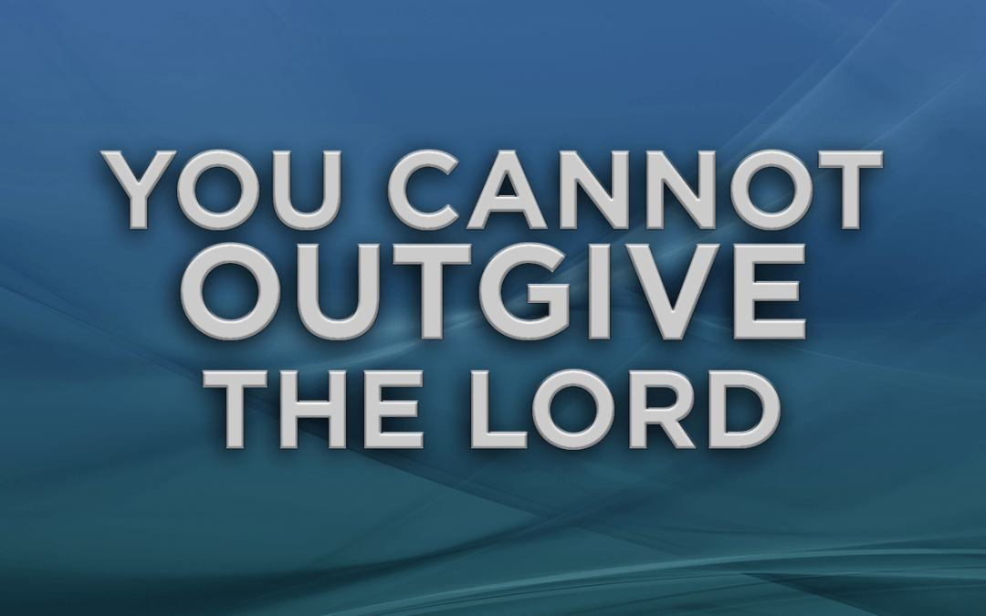 You Cannot Outgive the Lord