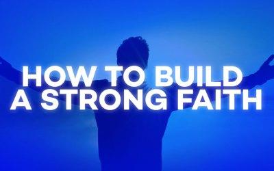 How to Build a Strong Faith