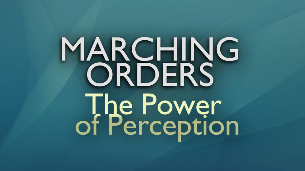 Marching Orders: The Power of Perception