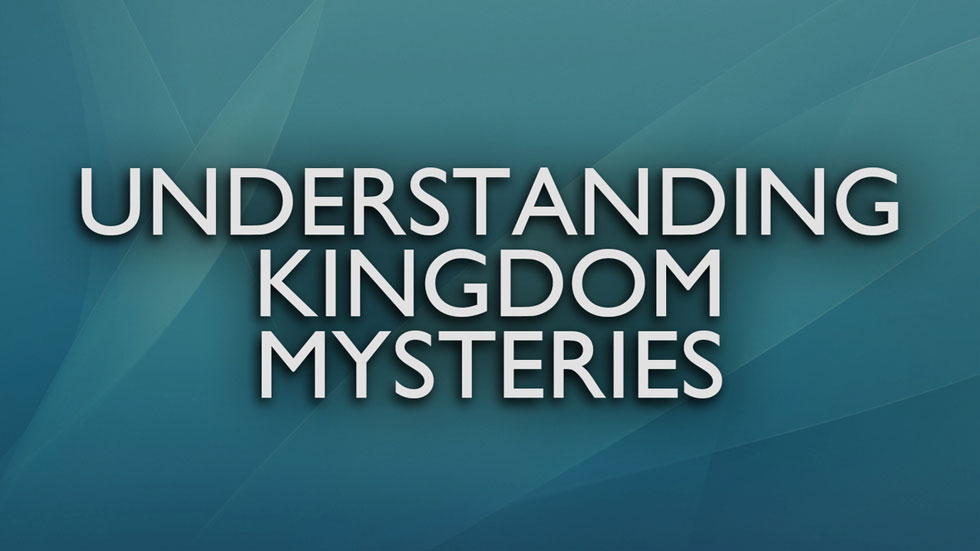 Understanding Kingdom Mysteries