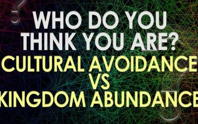 Cultural Avoidance vs Kingdom Abundance