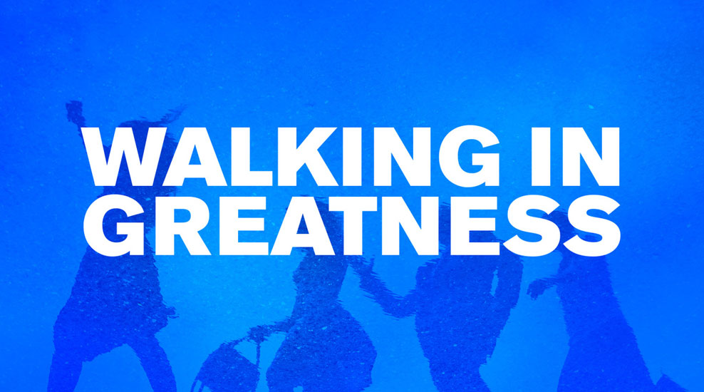 Walking in Greatness