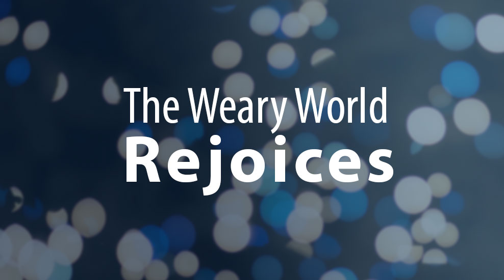 The Weary World Rejoices