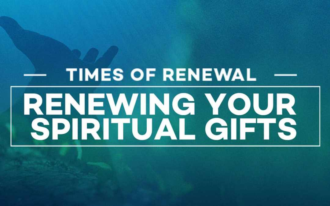 Renewing your Spiritual Gifts