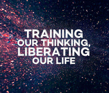 Training Our Thinking, Liberating Our Life