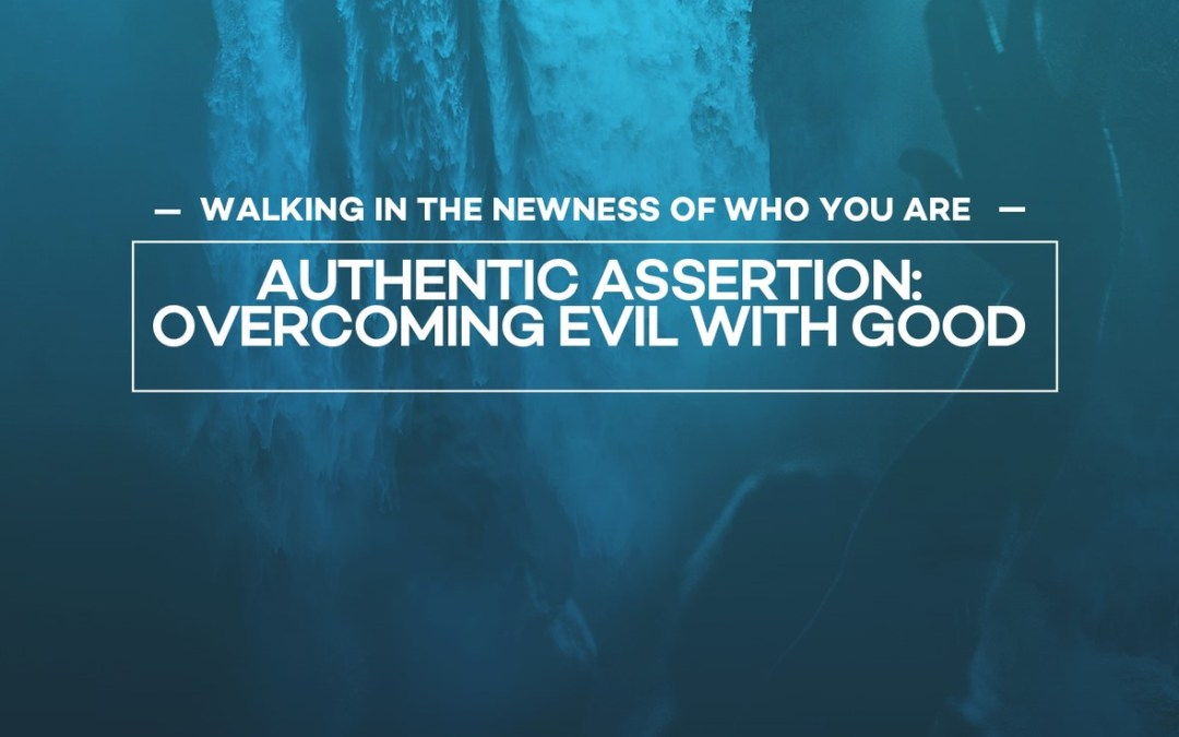 Authentic Assertion Overcoming Evil with Good 11am