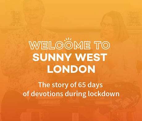 Welcome to Sunny West London – 65 days of devotions during lockdown