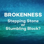 Brokenness A Stepping Stone or a Stumbling Block?