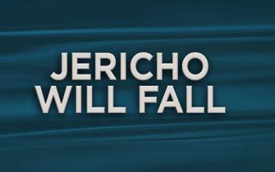 Jericho Will Fall