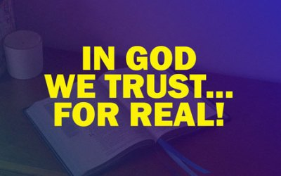 In God We Trust…for Real!