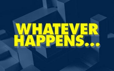 Whatever Happens…