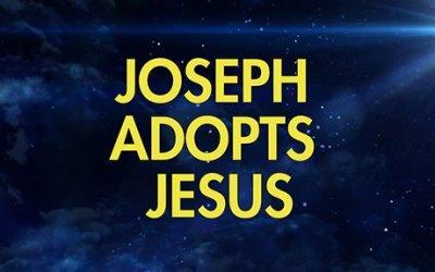 Joseph Adopts Jesus