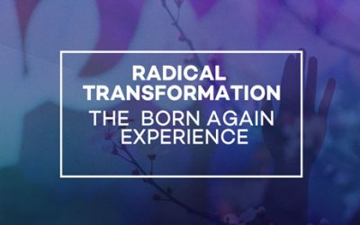 Radical Transformation: The Born Again Experience