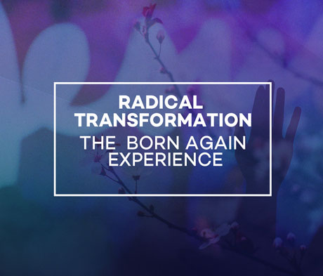 Radical Transformation: The Born Again Experience (Short version)