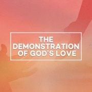 The Demonstration of God's Love