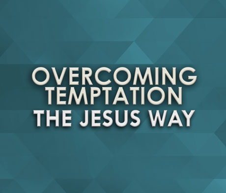 Overcoming Temptation the Jesus Way