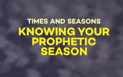 Knowing Your Prophetic Season