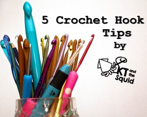 5 chrochet hook tips by KT and the Squid