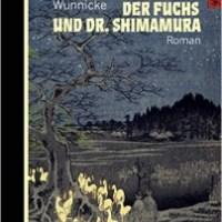 Rezension zu Christine Wunnickes Roman »Der Fuchs und Dr. Shimamura« inklusive eines Mini-Interviews mit der Autorin