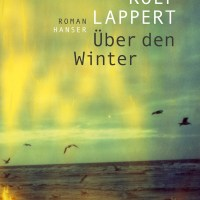 """Premierenlesung und Rezension zu Rolf Lapperts Roman """"Über den Winter"""""""