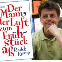 Lesung und Rezension zu Radek Knapps Roman »Der Mann, der Luft zum Frühstück aß«