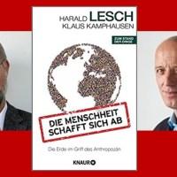 Rezension zu Professor Harald Leschs und Klaus Kamphausens Buch »Die Menschheit schafft sich ab - Die Erde im Griff des Anthropozän«