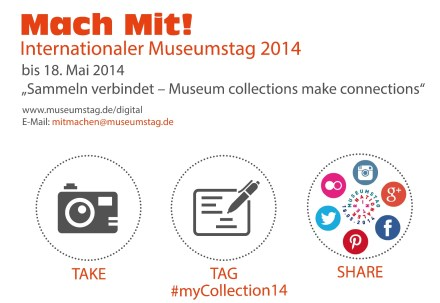"SOCIAL-MEDIA-AKTION 2014  ""SAMMELN VERBINDET - MUSEUM COLLECTIONS MAKE CONNECTIONS"" http://museumstag.de/"