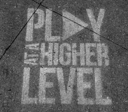 PLAY AT A HIGHER LEVEL