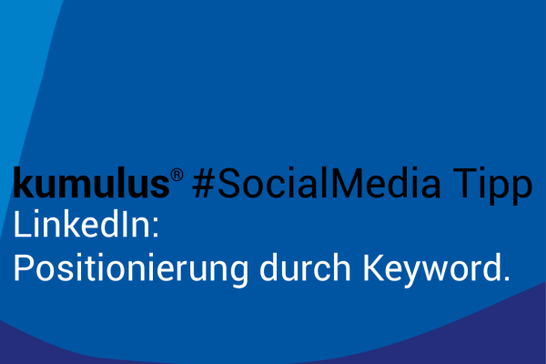Keyword bei LinkedIn zur Positionierung – kumulus Social Media Tipp