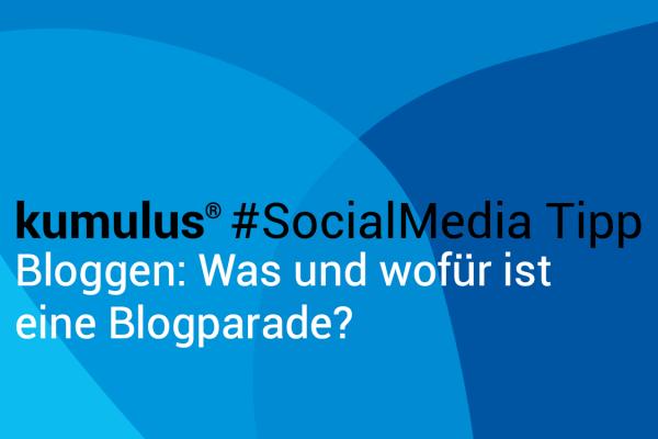 kumulus Social-Media-Tipp: Was ist eine Blogparade?