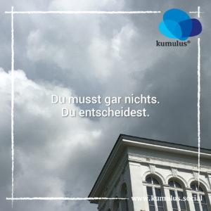 kumulus #mondaymotivation: Du musst gar nichts. Du entscheidest. (Quelle: eigenes Material)