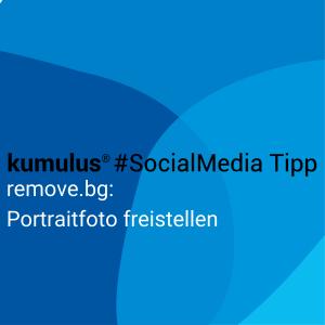 Bilder oder Portraitfoto freistellen mit remove.bg (kumulus Social Media Tipp)