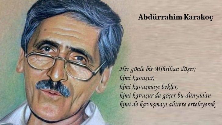 Abdürrahim Karakoç, rahmetle…