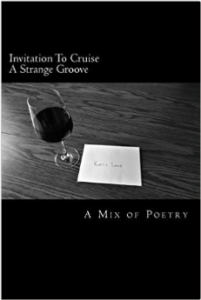 Invitation To Cruise A Strange Groove: A Mix Of Poetry