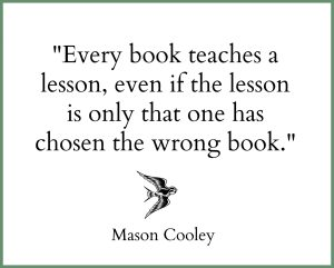 every book teaches a lesson, even of the lesson is only that one has chosen the wrong book mason cooley quote