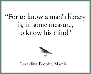 for to know a man's library is, in some measure, to know his mind quote geraldine brooks march