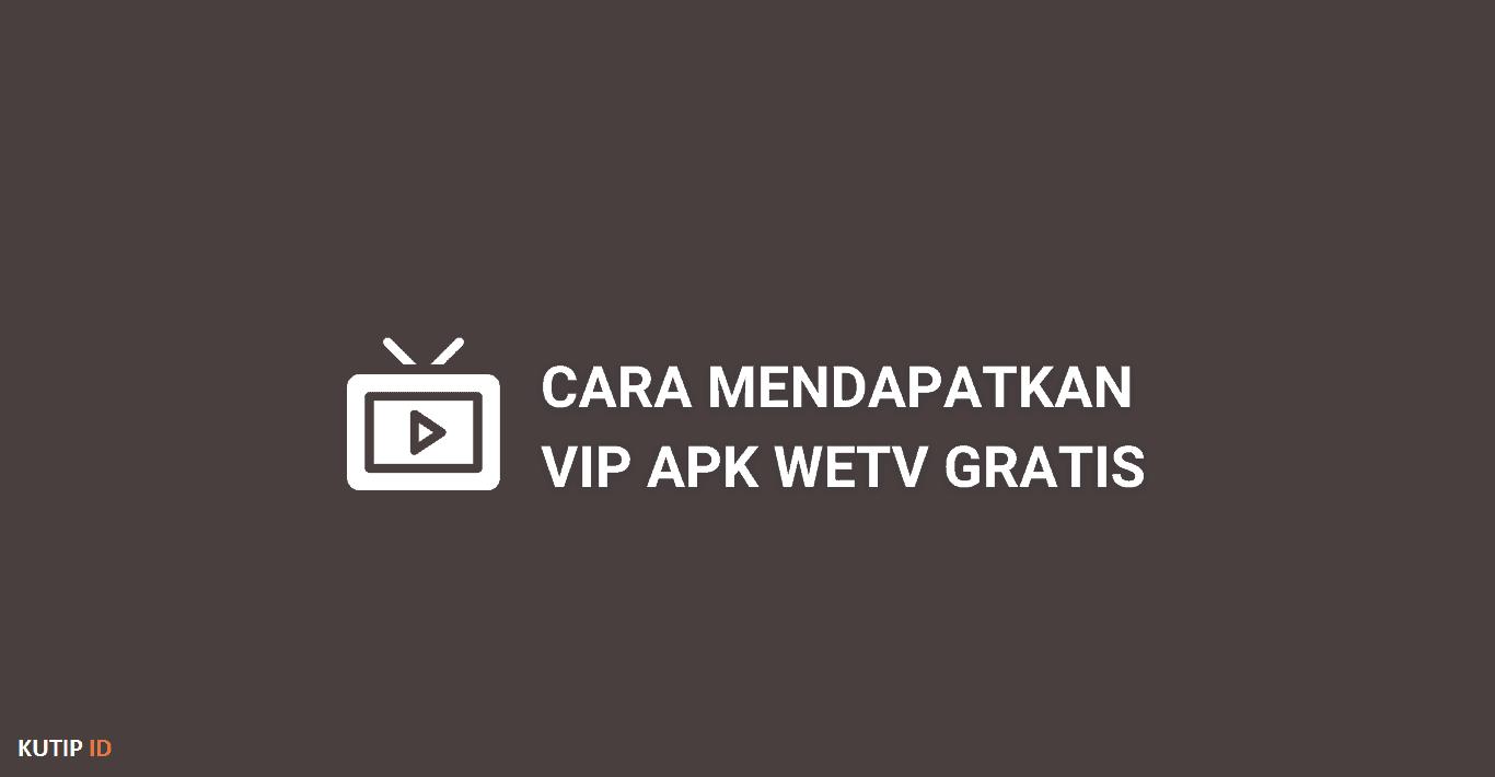 Cara Mendapatkan VIP WeTV Gratis Dengan Mudah