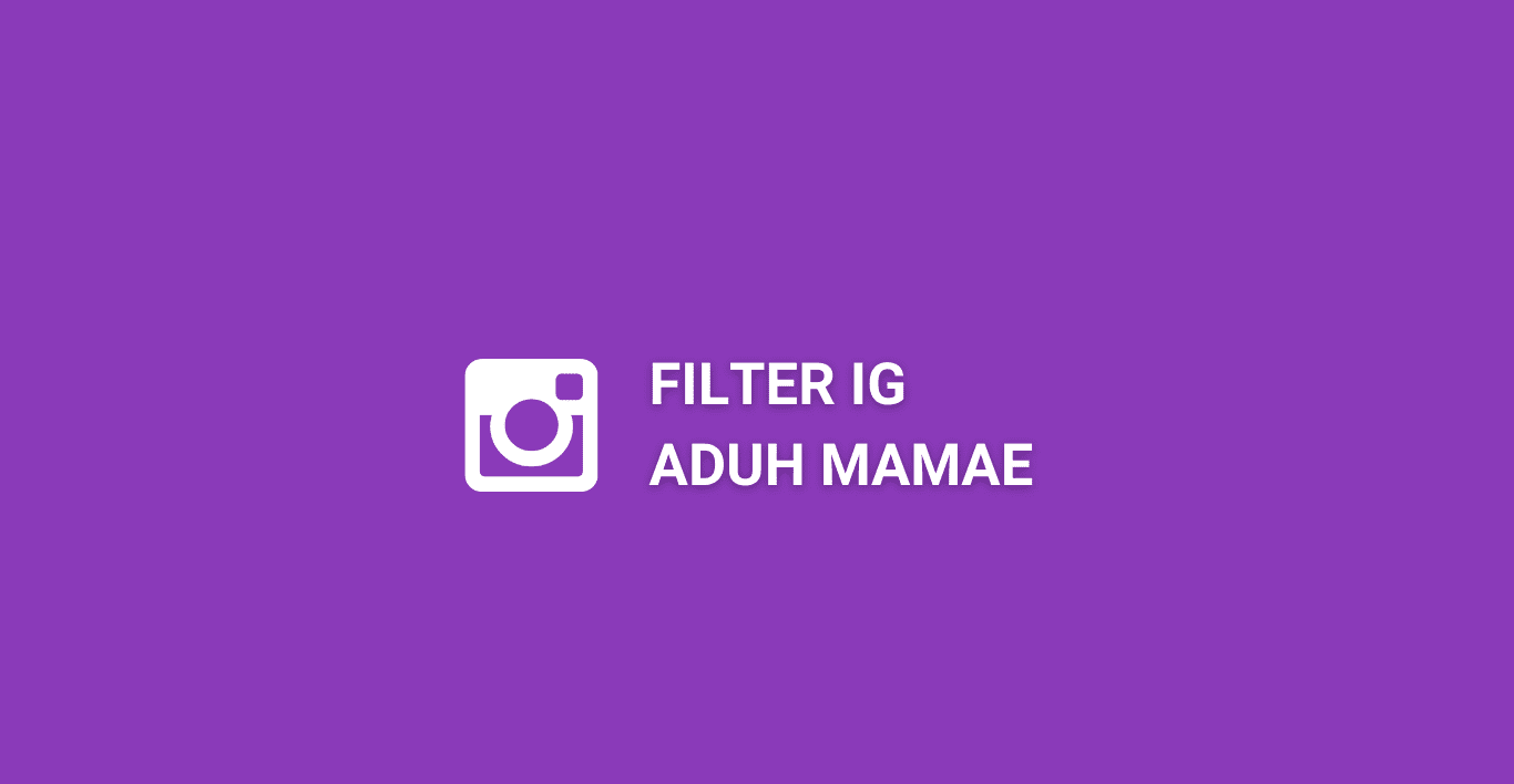 Filter IG Aduh Mamae, Cara Dapatkan Filter Aduh Mamae