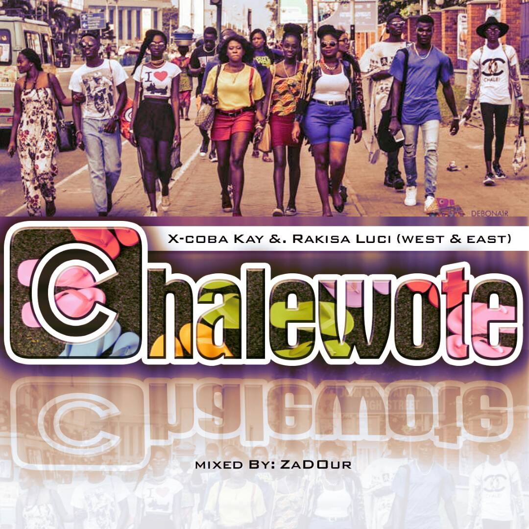 LISTEN & DOWNLOAD: (West & East) X-CobaKay x Rakisa Luci – Chalewote [Mixed By Zadour]