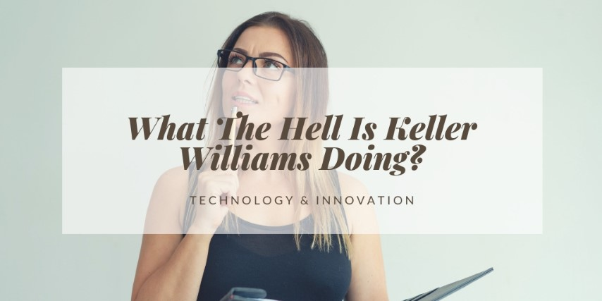 What The Hell Is Keller Williams Doing? Technology & Innovation