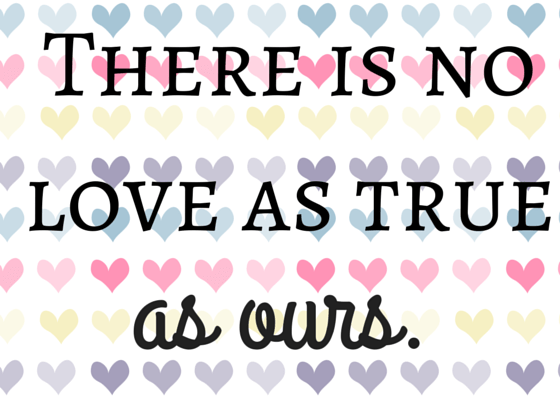 There is no love as true as ours