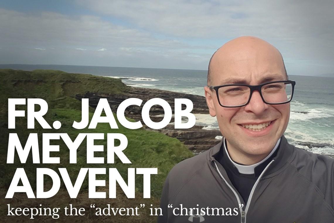 Fr Jacob Meyer Advent