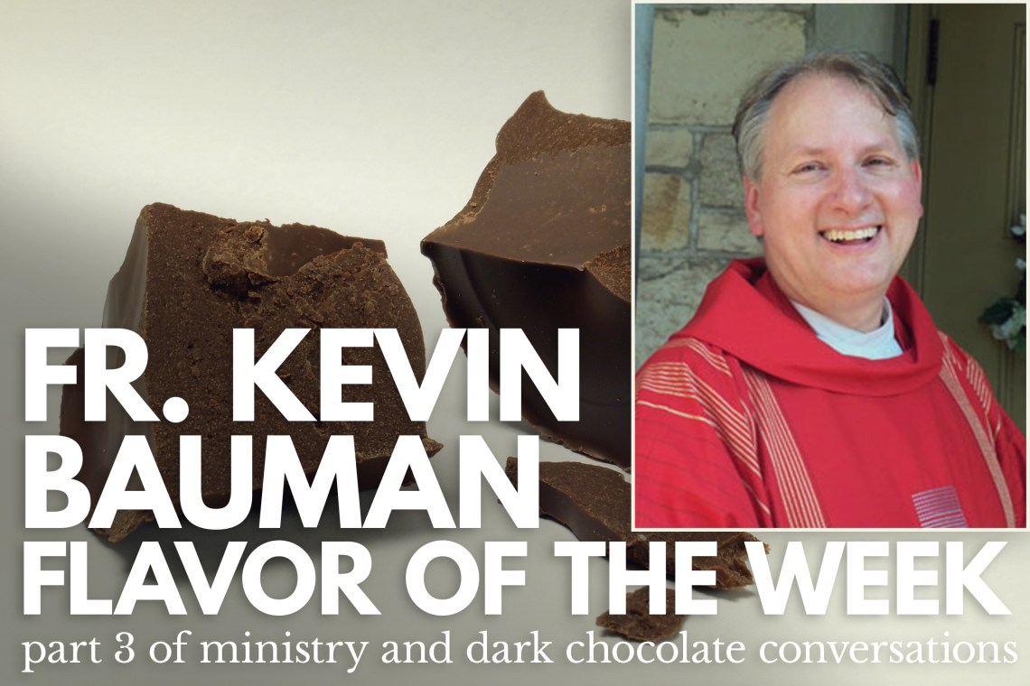 Fr Kevin Bauman Flavor of the Week Part 4