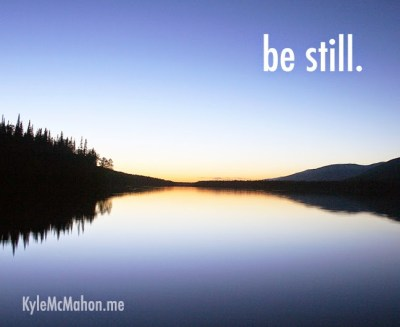 Learn to be still through quiet and meditation with Kyle McMahon.