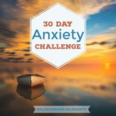 The 30 Day Anxiety Challenge with Kyle McMahon