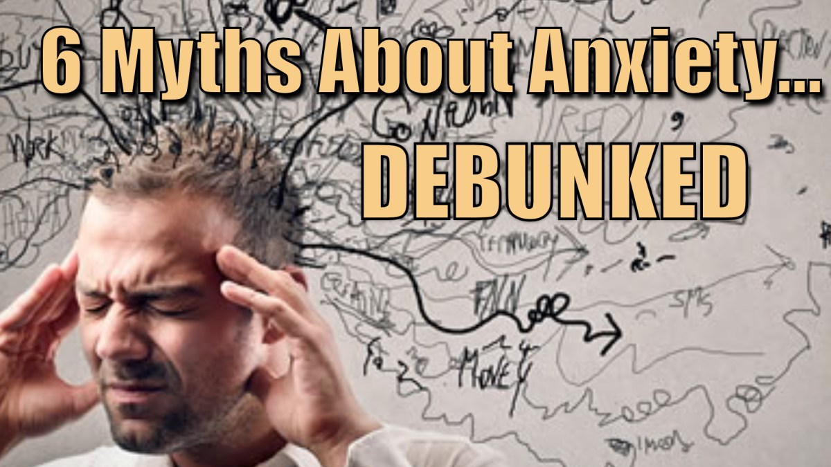 VIDEO: 6 Myths About Anxiety Debunked