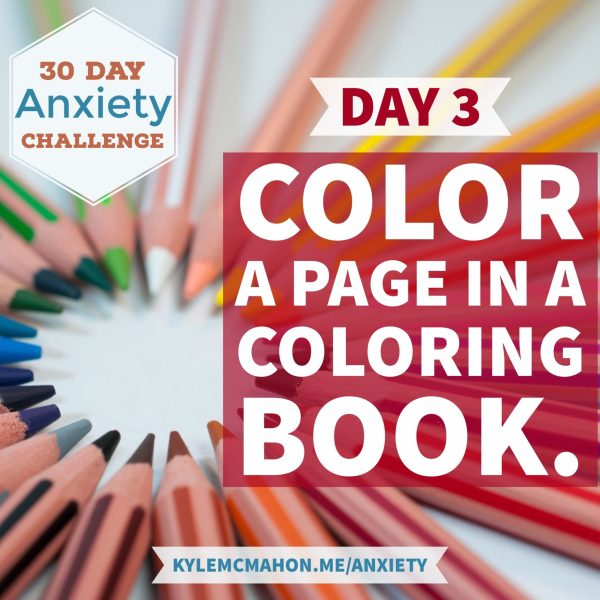 Day 3 * 30 Day Anxiety Challenge with Kyle McMahon